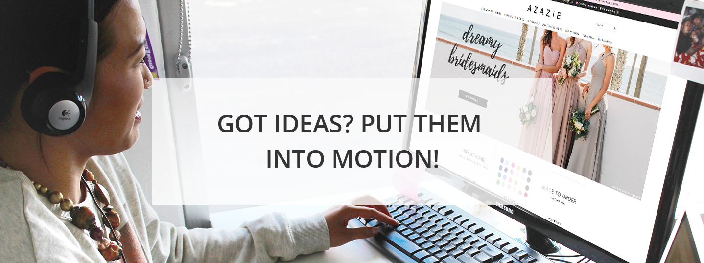 got ideas? put them into motion!