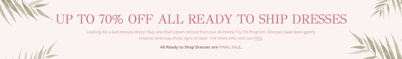 UP TO 70% OFF ALL READY TO SHIP DRESSES